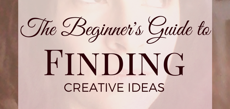 The Beginner's Guide to Finding Creative Ideas