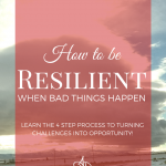 How to Be Resilient When Bad Things Happen