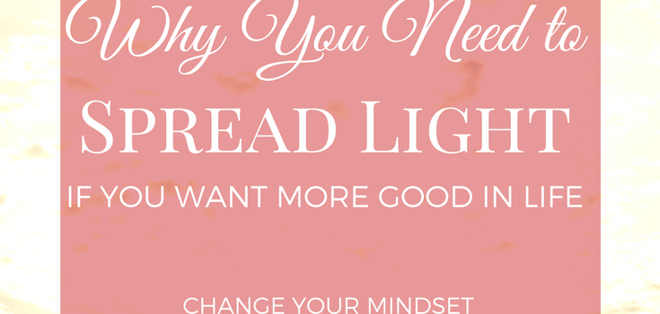 Why You Need to Spread Light (If you want more good in life)