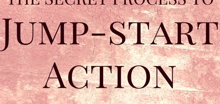 The Secret Process to Jump-start Action