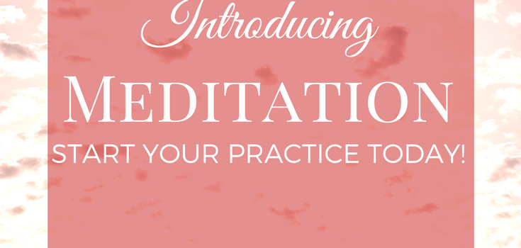 Introducing Meditation – Start your practice today!