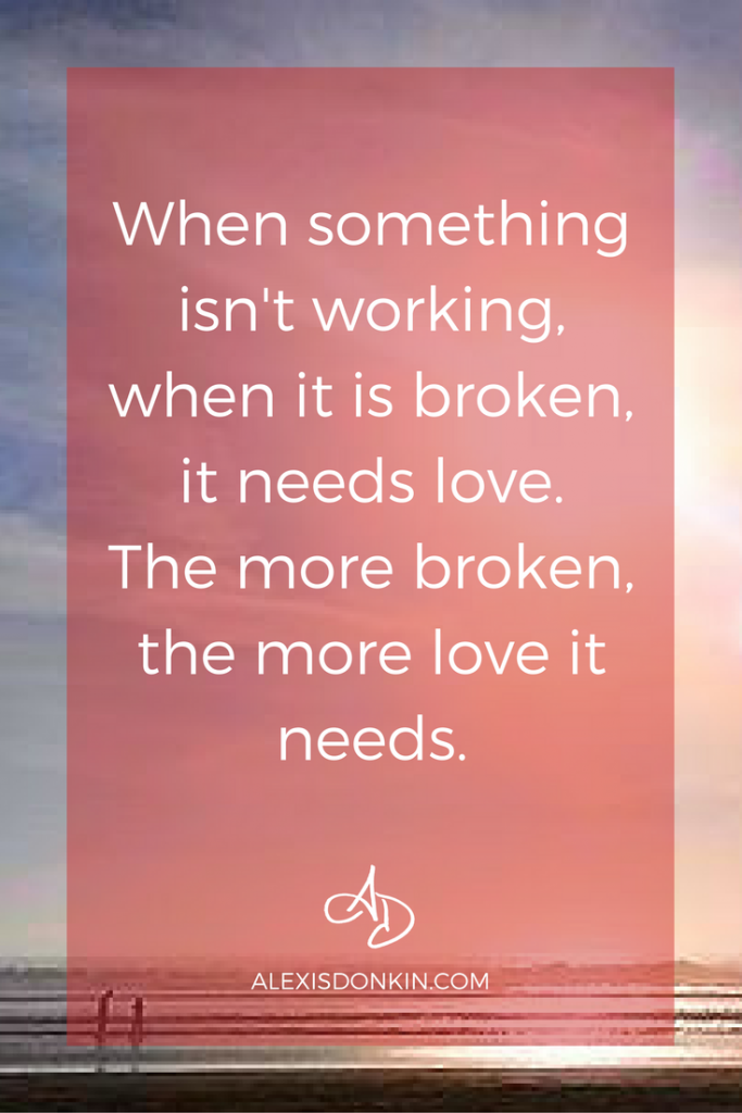 When something is broken, love! blog quote