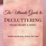 The Ultimate Guide to Decluttering Your Heart & Mind