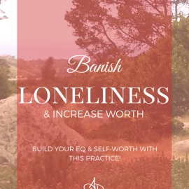 Banish Loneliness & Increase Your Worth