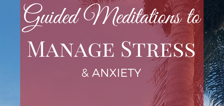 Guided Meditations to Manage Stress & Anxiety [VIDEO]