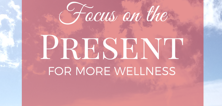 Focus on the Present for More Wellness [Video]