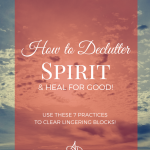 How to Declutter Spirit & Heal for Good