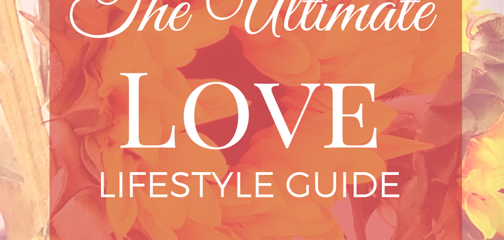 The Ultimate Love Lifestyle Guide
