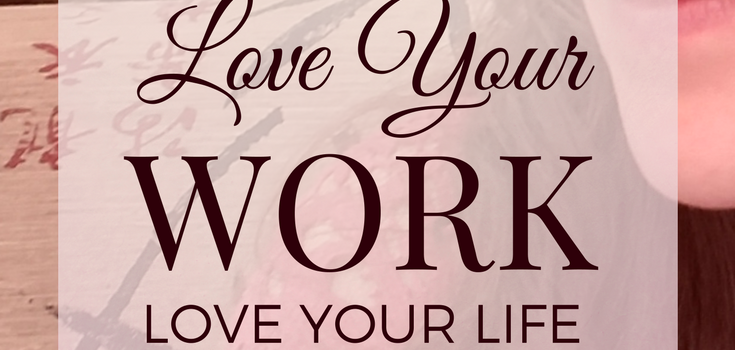 love your work, love your life