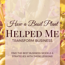 How A Basil Plant Helped Me Transform Business