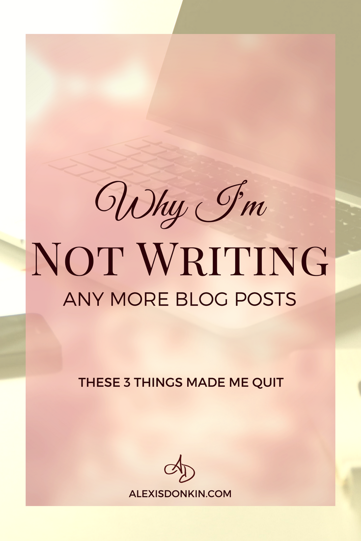 Why I'm not writing any more blog posts - the 3 things that made me quit.