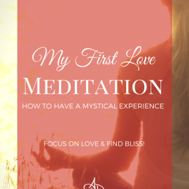 My First Love Meditation (How to Have a Mystical Experience)