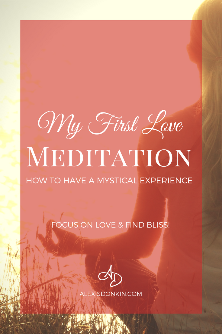 My First Love Meditation: How to have a mystical experience