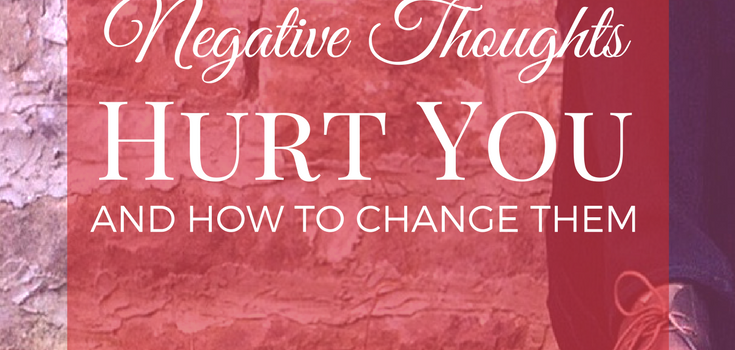 Negative Thoughts Hurt You (And How to Change Them!)
