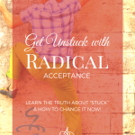 Get Unstuck with Radical Acceptance