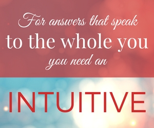 For answers that speak to the whole you, you need an intuitive.