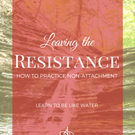 Leaving the Resistance: How to Practice Non-Attachment