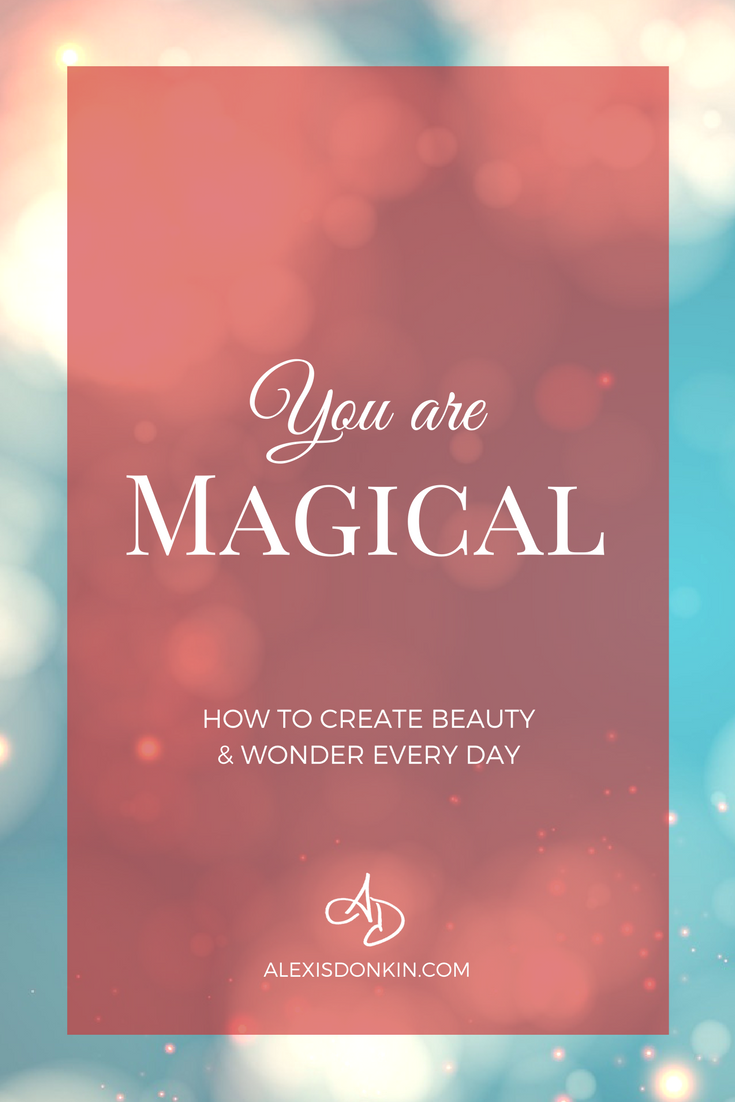 You Are Magical: How to Create Beauty and Wonder Every Day