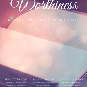Worthiness: A Love Lifestyle Workbook