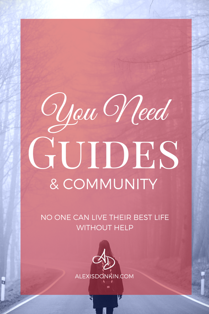 You Need Guides and Community - No one lives their best life without help!