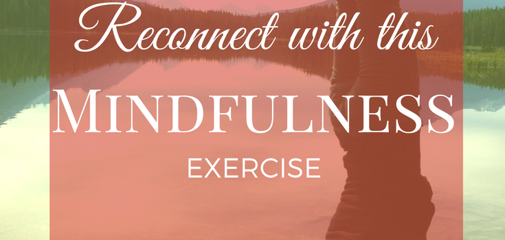 Reconnect with this Mindfulness Exercise (and see the universal in the everyday)