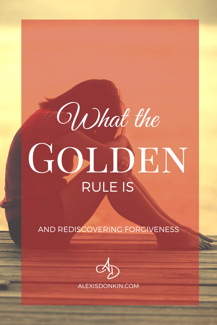What the Golden Rule Is (and rediscovering forgiveness)
