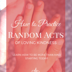 How to Practice Random Acts of Loving Kindness