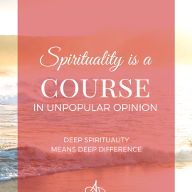 Spirituality is a Course in Unpopular Opinion