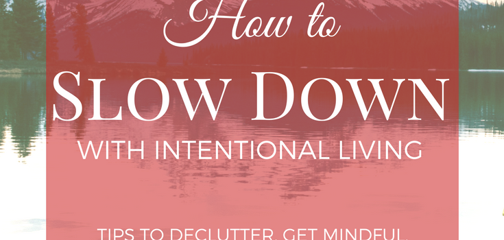 How to Slow Down with Intentional Living