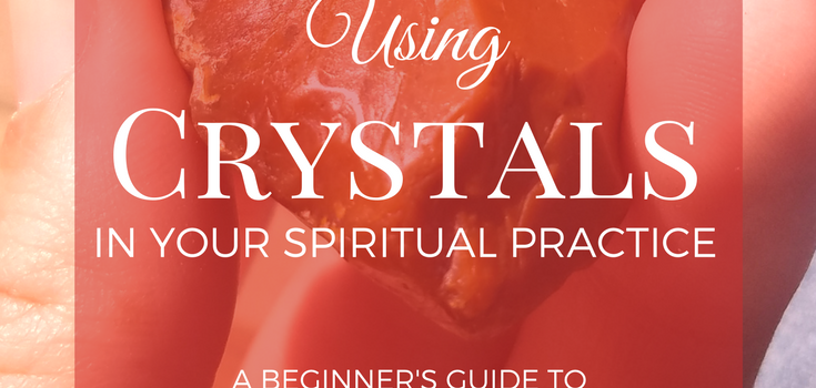 Using Crystals in Your Spiritual Practice