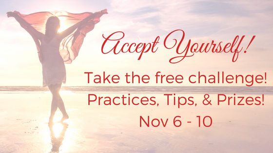 Accept Yourself Challenge - 5 Days to Accept Yourself More Fully - practices, tips, and prizes!