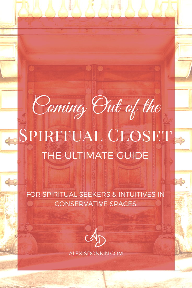 Coming Out of the Spiritual Closet - The Ultimate Guide for Spiritual Seekers and Intuitives in Conservative Spaces