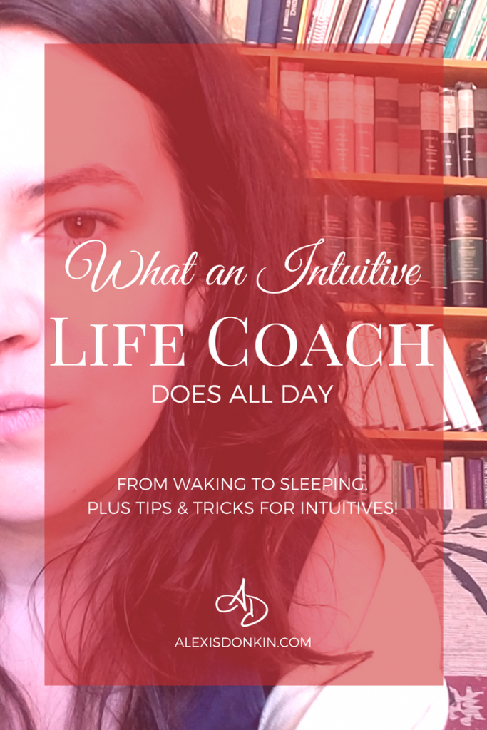 What An Intuitive Life Coach Does All Day (from waking to sleeping, plus tips and tricks for intuitives!)