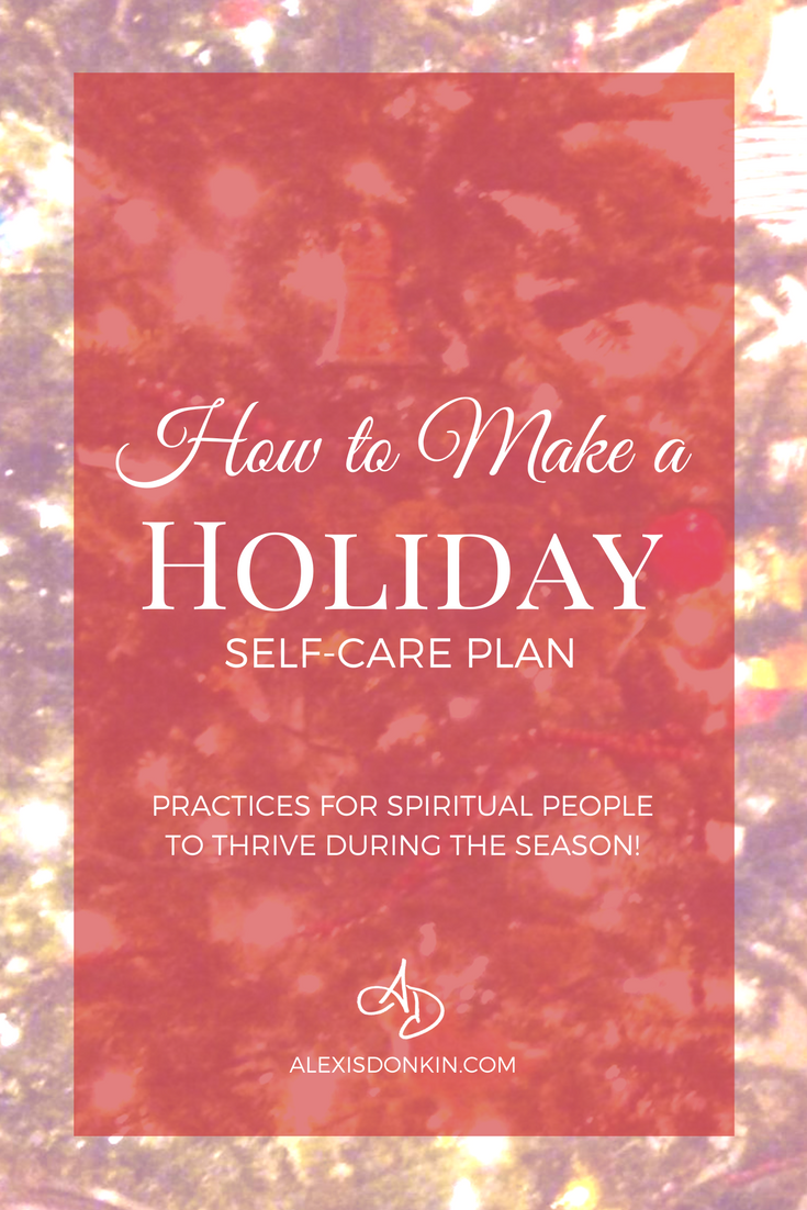How to Make a Holiday Self-Care Plan - Practices for Spiritual People to Thrive During the Season!