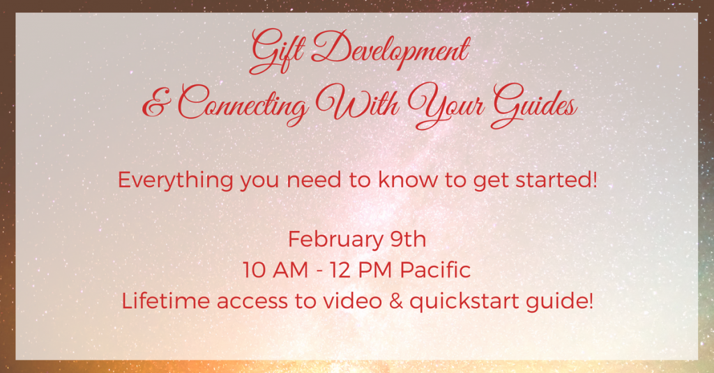 Gift Devlopment and Connectiong With Your Guides Workshop