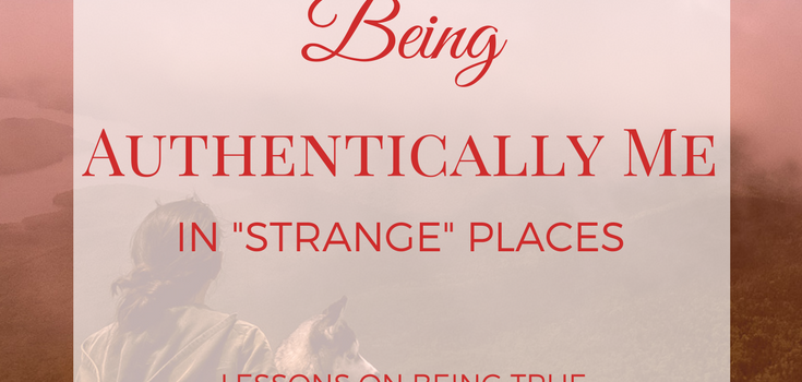 "Being Authentically Me In ""Strange"" Places"
