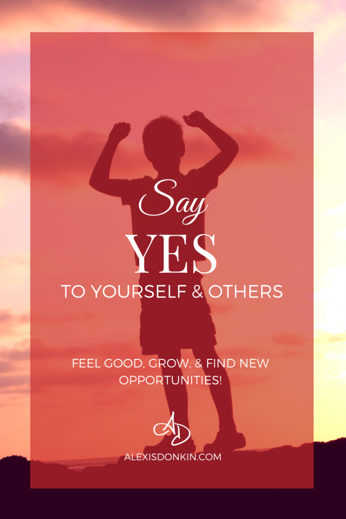 Say Yes To Yourself & Others - feel good, grow, and find new opportunities!