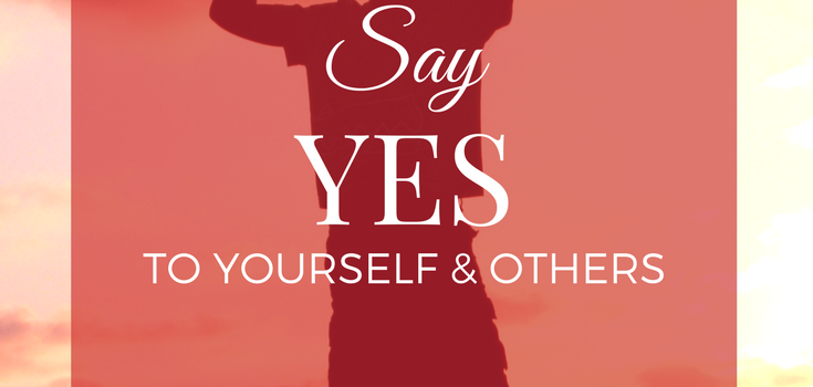 Say Yes To Yourself & Others